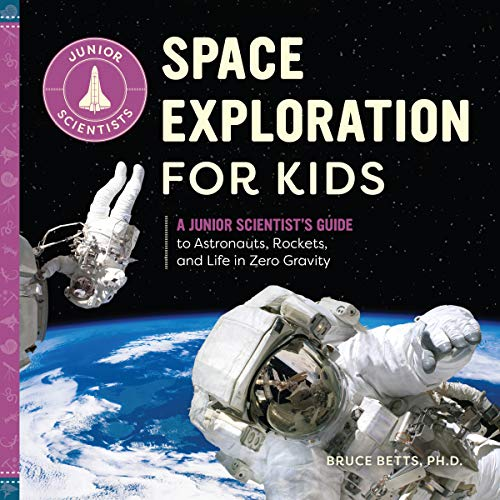 Space Exploration for Kids: A Junior Scientist's Guide to Astronauts, Rockets, and Life in Zero Gravity