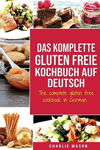Das komplette gluten freie Kochbuch auf Deutsch/ The complete gluten free cookbook in German (German Edition)