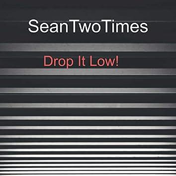 Drop It Low!