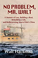 No Problem, Mr. Walt: A Memoir of Loss, Building a Boat, Rebuilding a Life, and Rediscovering Marco Polo's China