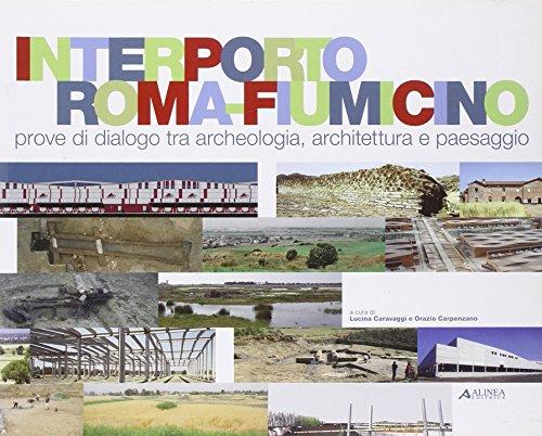 Interporto Roma Fiumicino. Prove di dialogo tra archeologia, architettura e paesaggio