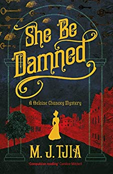 She Be Damned: A Heloise Chancey Mystery (The Heloise Chancey Mysteries Book 1) by [M. J. Tjia]