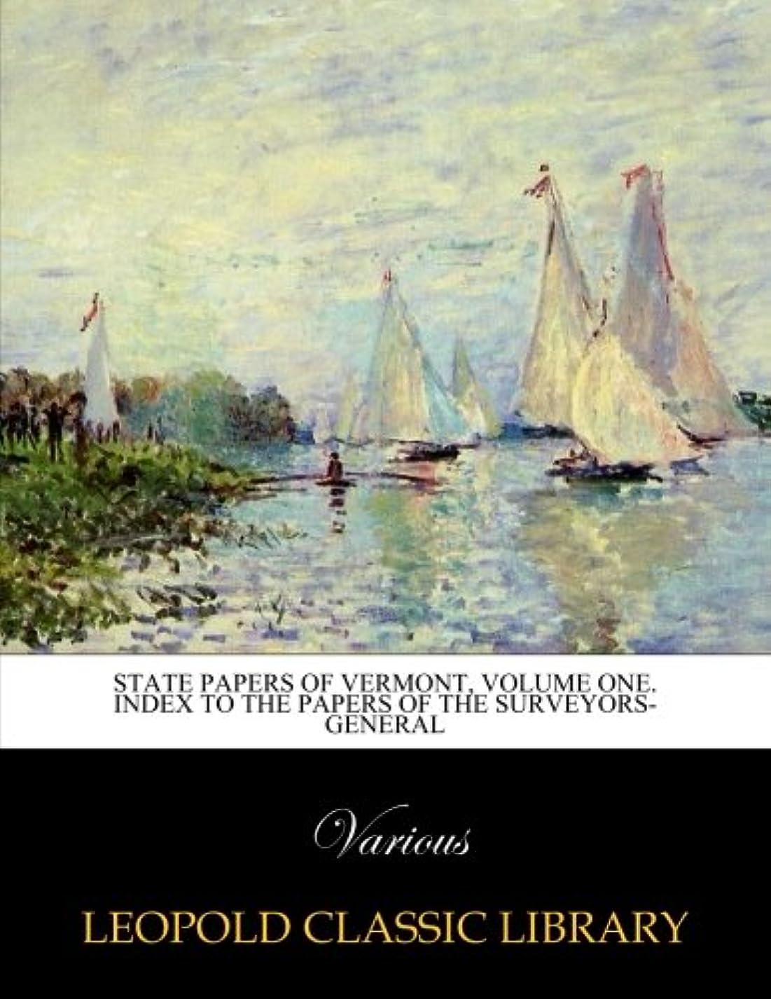 震え課すうるさいState papers of Vermont, volume one. Index to the papers of the Surveyors-General