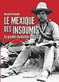 Le Mexique des insoumis - La grande révolution de 1910