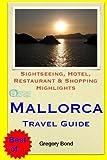 Mallorca Travel Guide: Sightseeing, Hotel, Restaurant & Shopping Highlights [Idioma Inglés]