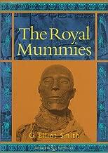 The Royal Mummies (Catalogue General Des Antiquites Egyptiennes Du Musee Du Caire, Nos 61051-61100 : Service Des Antiquites De L'Egypte)