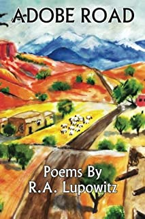 Adobe Road B&W: Poems by R.A. Lupowitz (Black and White)