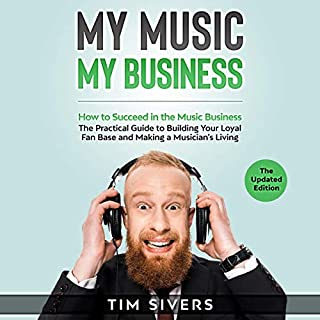 My Music - My Business: How to Succeed in the Music Business - The Practical Guide to Building your Loyal Fan Base and Making a Musician's Living audiobook cover art