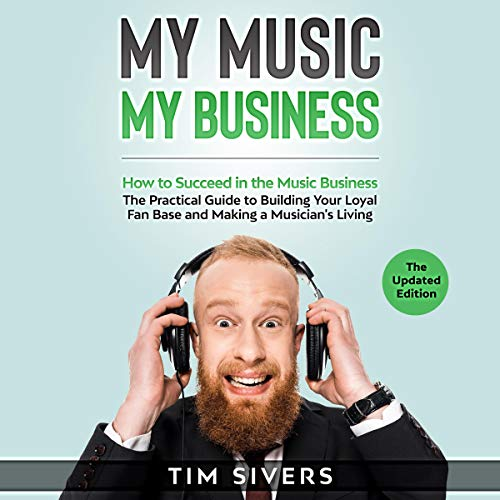 My Music - My Business: How to Succeed in the Music Business - The Practical Guide to Building your Loyal Fan Base and Making a Musician's Living cover art