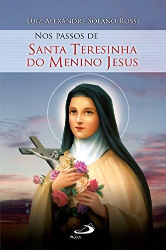 Nos passos de Santa Teresinha do Menino Jesus (Nos passos dos santos)