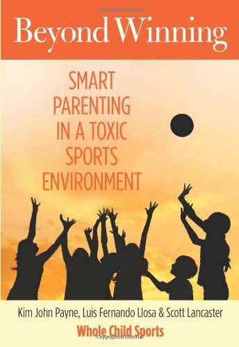 Beyond Winning: Smart Parenting In A Toxic Sports Environment