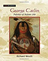 George Catlin: Painter of Indian Life: Painter of Indian Life (Show Me America)