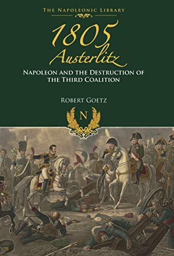 1805 Austerlitz: Napoleon and the Destruction of the Third Coalition (English Edition)