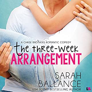 The Three Week Arrangement     Chase Brothers, Book 3              Written by:                                                                                                                                 Sarah Ballance                               Narrated by:                                                                                                                                 Maxine Mitchell                      Length: 6 hrs and 9 mins     Not rated yet     Overall 0.0
