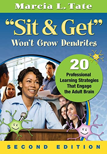 Sit And Get Wont Grow Dendrites 20 Professional Learning Strategies That Engage The Adult Brain