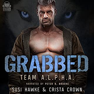 Grabbed     Team A.L.P.H.A., Book 1              By:                                                                                                                                 Susi Hawke,                                                                                        Crista Crown                               Narrated by:                                                                                                                                 Peter B. Brooke                      Length: 3 hrs and 26 mins     24 ratings     Overall 4.2