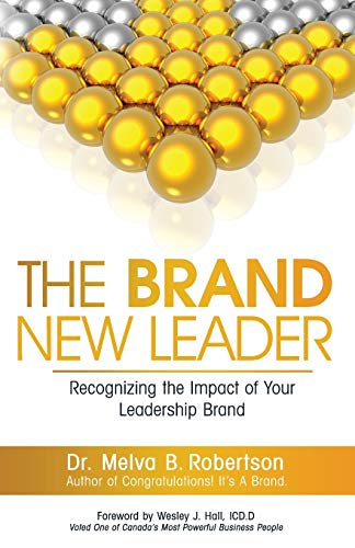 The Brand New Leader: Recognizing The Impact Of Your Leadership Brand