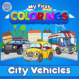 My First Colorings | City Vehicles | For Kids Ages 2 - 6: Coloring book for children, girls and boys ! Cars, Truck, Fire t...