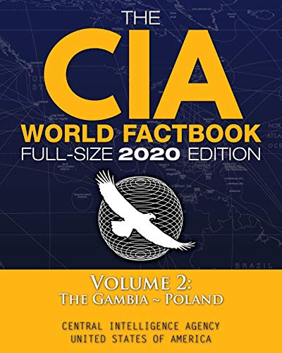 The CIA World Factbook Volume 2 - Full-Size 2020 Edition: Giant Format, 600+ Pages: The #1 Global Reference, Complete & Unabridged - Vol. 2 of 3, The Gambia ~ Poland (6) (Carlile Intelligence Library)