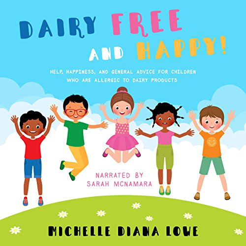 Dairy Free and Happy!     Help, Happiness and General Advice for Children Who Are Allergic to Dairy Products              By:                                                                                                                                 Michelle Diana Lowe                               Narrated by:                                                                                                                                 Sarah McNamara                      Length: 9 mins     4 ratings     Overall 4.3