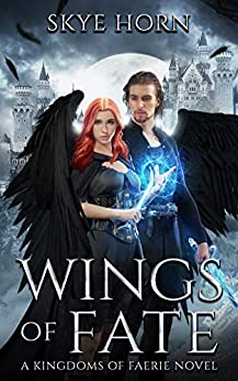 Wings of Fate: A Young Adult Fantasy Romance Novel (Kingdoms of Faerie Book 1) by [Skye Horn]