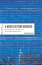 A World Beyond Borders: An Introduction to the History of International Organizations