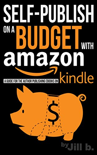 Self-Publish on a Budget with Amazon (Booklet): A Guide for the Author Publishing eBooks on Kindle (English Edition)