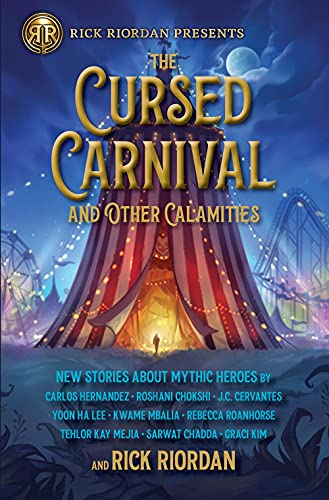The Cursed Carnival and Other Calamities: New Stories About Mythic Heroes (Rick Riordan Presents)