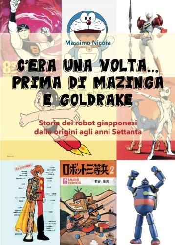 C'era una volta… prima di Mazinga e Goldrake. Storia dei robot giapponesi dalle origini agli anni Settanta (Youcanprint Self-Publishing)