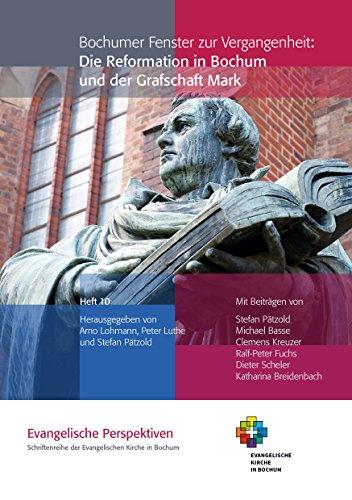 Bochumer Fenster zur Vergangenheit: Die Reformation in Bochum und der Grafschaft Mark (Evangelische Perspektiven 10)