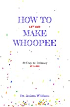 How to Let God Make Whoopee: 30 Days to Intimacy with God