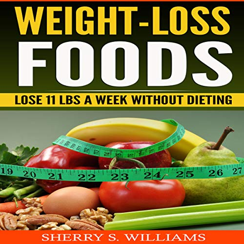 Weight-Loss Foods: Lose 11 LBS A Week Without Dieting audiobook cover art