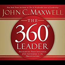 The 360-Degree Leader: Developing Your Influence from Anywhere in the Organization