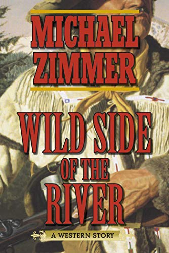 Wild Side of the River: A Western Story by [Michael Zimmer]