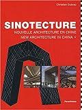 Sinotecture - Nouvelle architecture en Chine, édition bilingue français-anglais