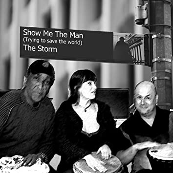 Show Me the Man (Trying to Save the World)