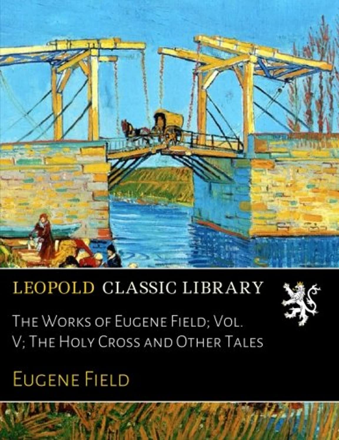田舎者スポンジ出撃者The Works of Eugene Field; Vol. V; The Holy Cross and Other Tales