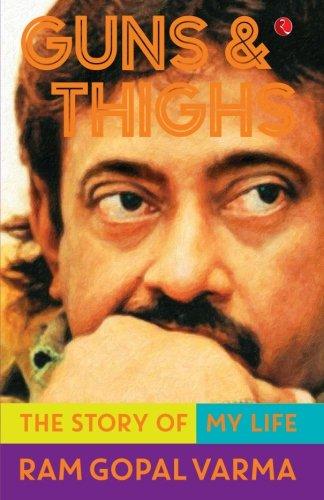 Guns Thighs The Story Of My Life By Ram Gopal Varma Yihamti