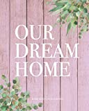 Our Dream Home Renovation Planner: A House Improvement Scrapbook for Interior...