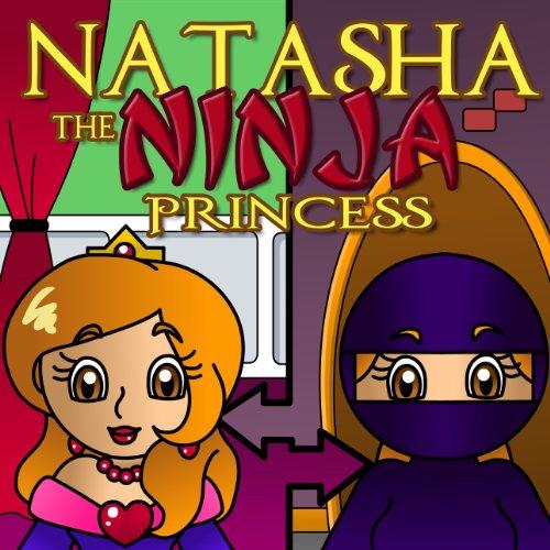 Natasha the Ninja Princess: The Story of a Courageous Princess (Ages 3-8) (English Edition)