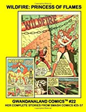 Wildfire: Princess of Flames: Gwandanaland Comics #22 --- Her Complete Stories From Smash Comics #25-37 --- Exciting tales of the Goddess of Fire!
