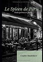 Le Spleen de Paris: également connu sous le titre Petits Poèmes en prose, recueil posthume de poèmes en prose de Charles Baudelaire, établi par ... complètes de Baudelaire. (French Edition)