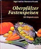 Oberpfälzer Fastenspeisen: 341 Original-Rezepte