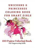 Unicorns and Princesses Coloring Book For Smart Girls, 100 Pages Coloring Book: 100 Pages Coloring Book for Empowering Girls