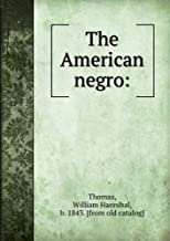 **REPRINT** Thomas, William Hannibal, b. 1843. The American Negro what he was, what he is, and what he may become; a critical and practical discussion by William Hannibal Thomas. New York. Macmillan Co. ; London : Macmillan & Co., 1901.**REPRINT**