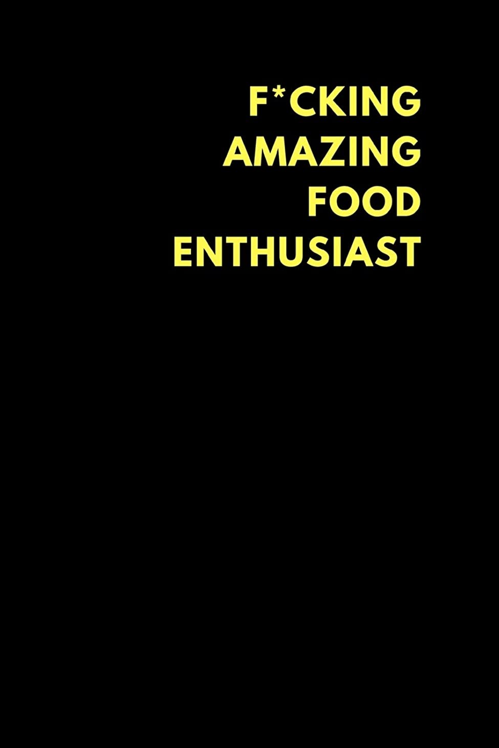 小川奨励財布F*cking Amazing Food Enthusiast: Lined Notebook Journal to Write In, Funny Gift Friends Family (150 pages)