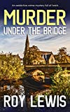 MURDER UNDER THE BRIDGE an addictive crime mystery full of twists (Arnold Landon Detective Mystery and Suspense Book 8) (English Edition)