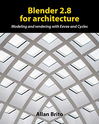 Blender 2.8 for architecture: Modeling and rendering with Eevee and Cycles (English Edition)