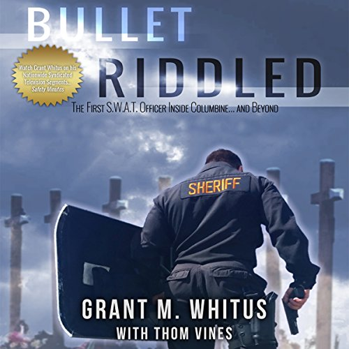 Bullet Riddled     The First S.W.A.T. Officer Inside Columbine...and Beyond              By:                                                                                                                                 Grant Whitus,                                                                                        Thom Vines                               Narrated by:                                                                                                                                 J. Scott Bennett                      Length: 5 hrs and 12 mins     68 ratings     Overall 4.1