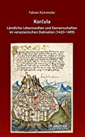 Korcula: Laendliche Lebenswelten Und Gemeinschaften Im Venezianischen Dalmatien 1420–1499 (Issn)